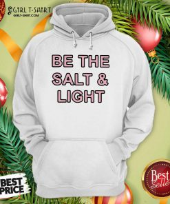 Be The Salt and Light Hoodie - Design By Girltshirt.com