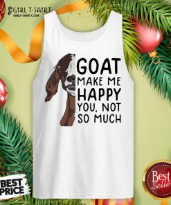 Goat Goats Make Me Happy You Not So Much Tank Top - Design By Girltshirt.com