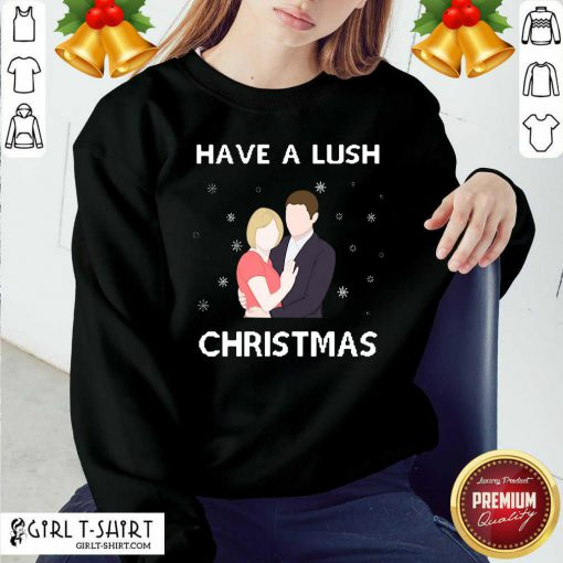 Have A Lush Christmas Sweatshirt - Design By Girltshirt.com