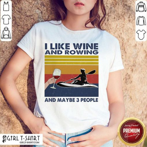 I Like Wine And Rowing And Maybe People Vintage Shirt - Design By Girltshirt.com