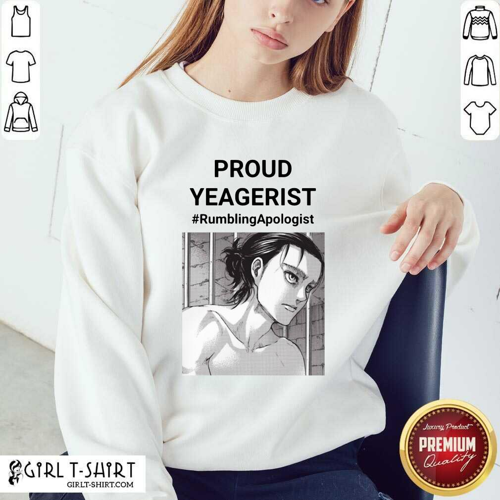 Proud Yeagerist Rumbling Apologist Sweatshirt - Design By Girltshirt.com