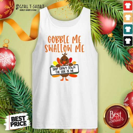 Gobbles Me Swallows Me Drip Gravy Down The Side Of Me Cute Turkey Thanksgiving Tank Top - Design By Girltshirt.com
