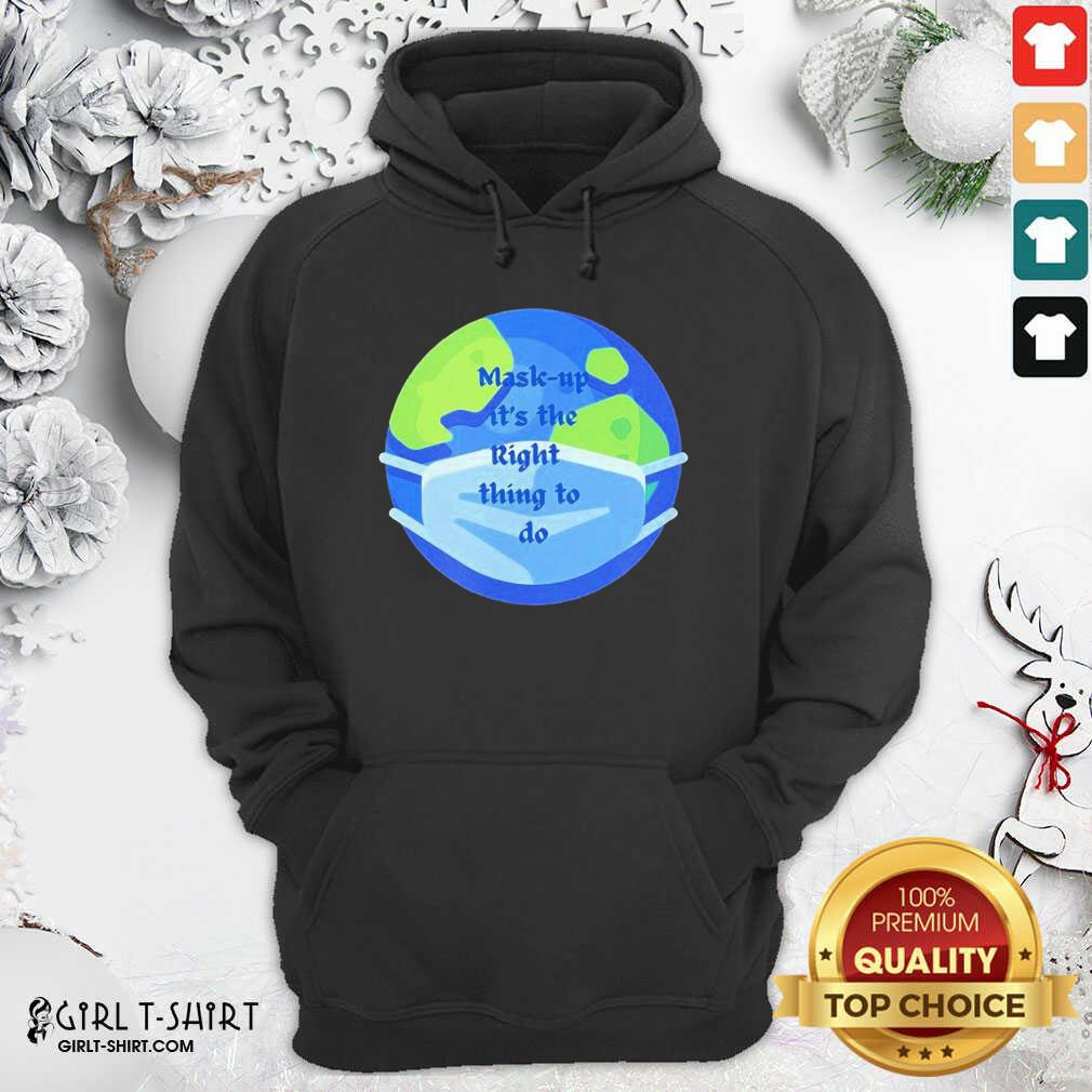 Mask Up Its The Right Thing To Do Earth Wear Mask Corona Virus Hoodie - Design By Girltshirt.com