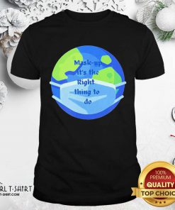 Mask Up Its The Right Thing To Do Earth Wear Mask Corona Virus Shirt - Design By Girltshirt.com