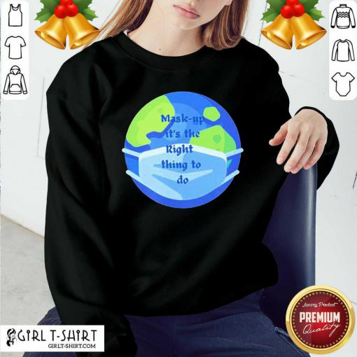 Mask Up Its The Right Thing To Do Earth Wear Mask Corona Virus Sweatshirt - Design By Girltshirt.com