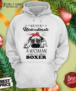 Never Underestimate A Woman With A Boxer Hoodie- Design By Girltshirt.com