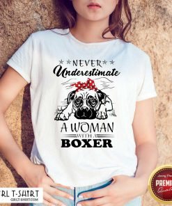 Never Underestimate A Woman With A Boxer Shirt - Design By Girltshirt.com