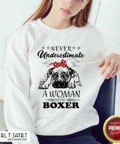 Never Underestimate A Woman With A Boxer Sweatshirt - Design By Girltshirt.com