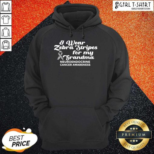 I Weat Zebra Stripes Dor My Grandma Neuroendocrine Cancer Awareness Survivor Warrior Hoodie- Design By Girltshirt.com