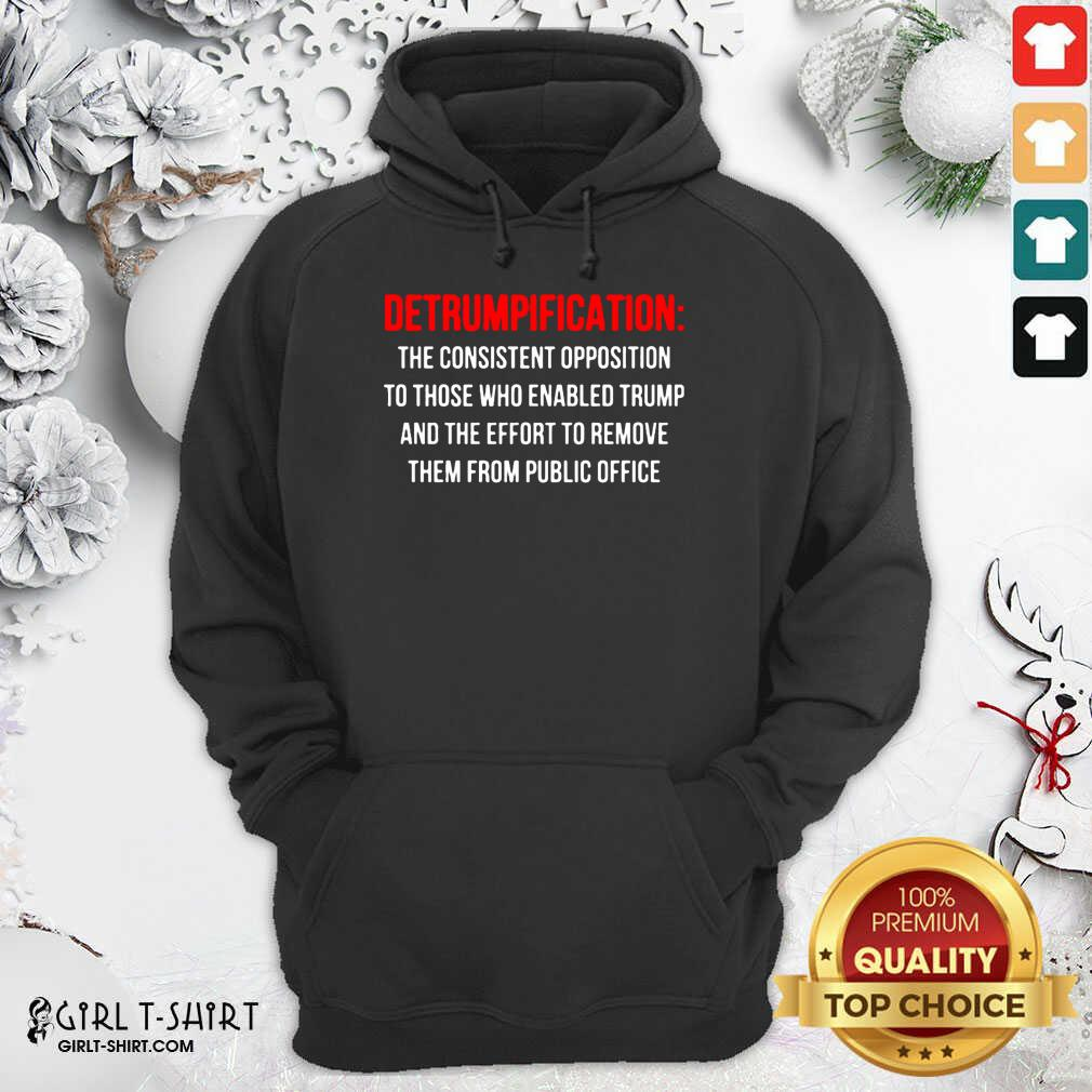 Detrumpification The Consistent Opposition To Those Who Enable Trump Hoodie - Design By Girltshirt.com