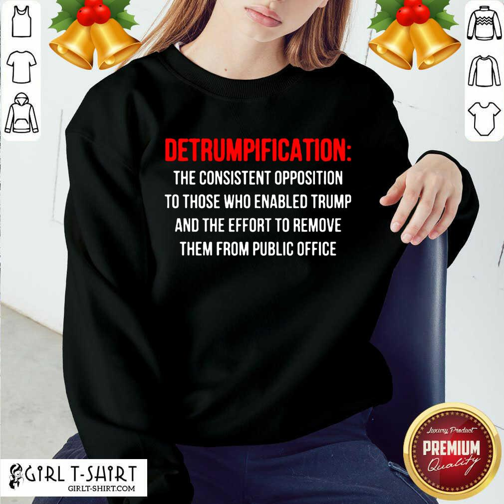 Detrumpification The Consistent Opposition To Those Who Enable Trump Sweatshirt - Design By Girltshirt.com