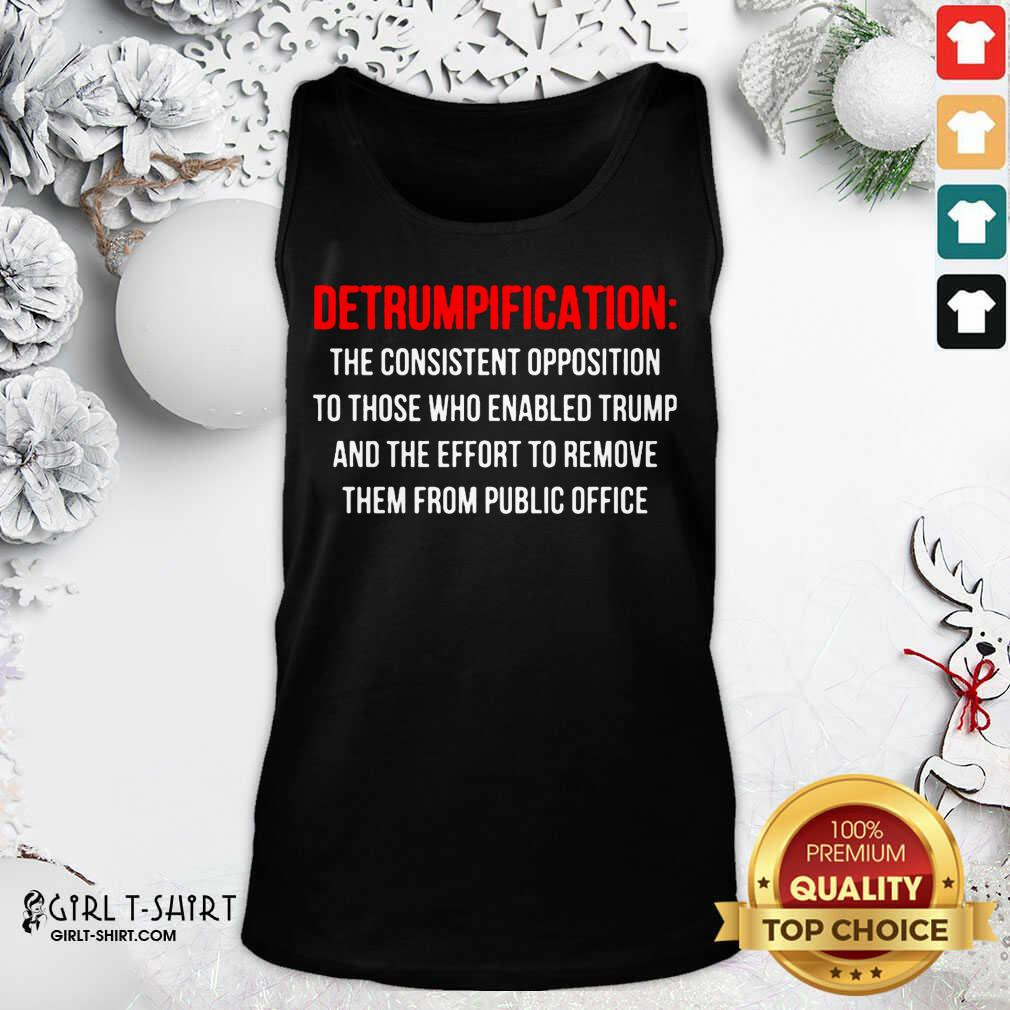 Detrumpification The Consistent Opposition To Those Who Enable Trump Tank Top - Design By Girltshirt.com