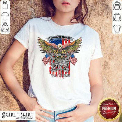 It Can Not Be Inierited Not Can It Be Purchased I Have Earned It Blood Sweat And Tears Veterans Day Eagle Veteran Emblem Shirt - Design By Girltshirt.com