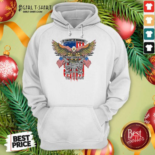 It Can Not Be Inierited Not Can It Be Purchased I Have Earned It Blood Sweat And Tears Veterans Day Eagle Veteran Emblem Hoodie- Design By Girltshirt.com