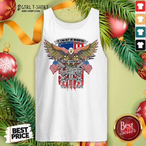 It Can Not Be Inierited Not Can It Be Purchased I Have Earned It Blood Sweat And Tears Veterans Day Eagle Veteran Emblem Tank Top- Design By Girltshirt.com