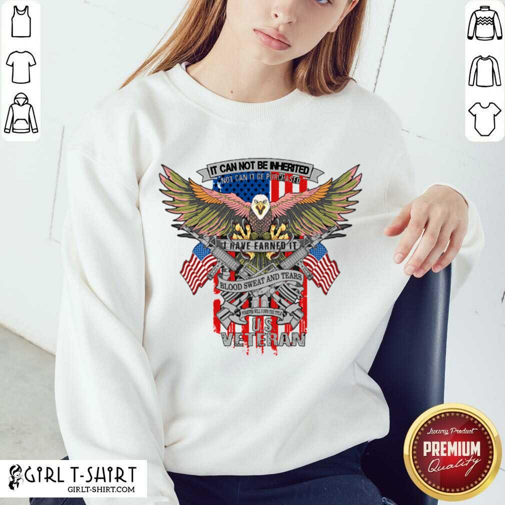 It Can Not Be Inierited Not Can It Be Purchased I Have Earned It Blood Sweat And Tears Veterans Day Eagle Veteran Emblem V-neck- Design By Girltshirt.com