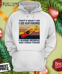 That's What I So I Go Kayaking I Avoid People And I Know Things Vintage Hoodie - Design By Girltshirt.com