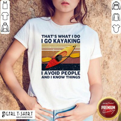 That's What I So I Go Kayaking I Avoid People And I Know Things Vintage Shirt - Design By Girltshirt.com