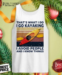 That's What I So I Go Kayaking I Avoid People And I Know Things Vintage Tank Top - Design By Girltshirt.com