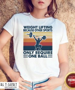 Weight Lifting Because Other Sports Only Require One Ball Vintage Shirt - Design By Girltshirt.com