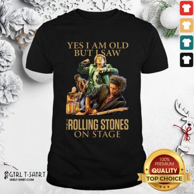 Yes I Am Old But I Saw The Rolling Stoned On Stage Shirt - Design By Girltshirt.com