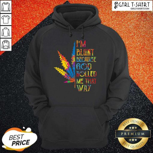 I'm Blunt Because God Rolled Me That Way Hippie Stoner Girl Cannabis Hoodie- Design By Girltshirt.com