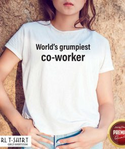 World's Grumpiest Co Worker Shirt- Design By Girltshirt.com