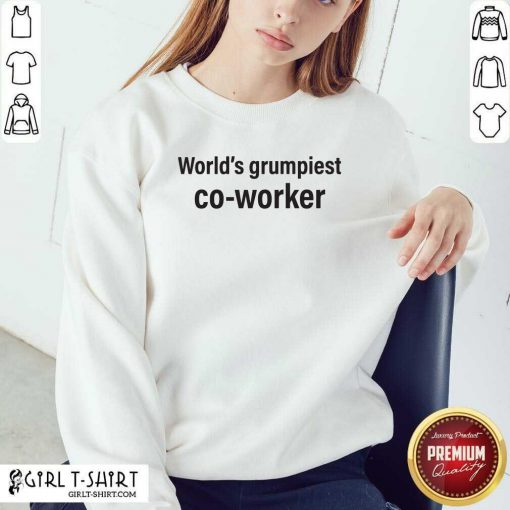 World's Grumpiest Co Worker Sweatshirt- Design By Girltshirt.com