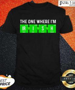 The One Where Im Irish Chemistry St Patricks Day Shirt