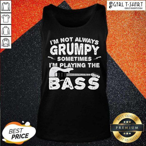 Im Not Always Grumpy Sometimes Im Playing The Bass Tank Top