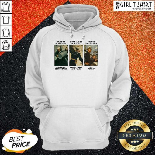 Best It Cannot Be Inherited I Have Earned It With My Navy Veteran Hoodie