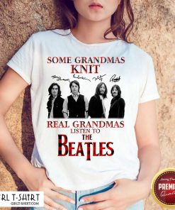 Some Grandmas Knit Real Grandmas Listen To The Beatles Signatures Shirt-Design By Girltshirt.com