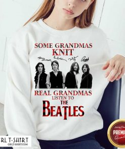 Some Grandmas Knit Real Grandmas Listen To The Beatles Signatures Sweatshirt-Design By Girltshirt.com