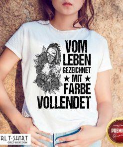 Vom Leben Gezeichnet Mit Farbe Vollendet Shirt - Design By Girltshirt.com