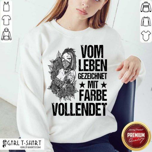 Vom Leben Gezeichnet Mit Farbe Vollendet Sweatshirt - Design By Girltshirt.com