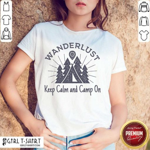 Wanderlust Campground Keep Calm And Camp On Shirt - Design By Girltshirt.com