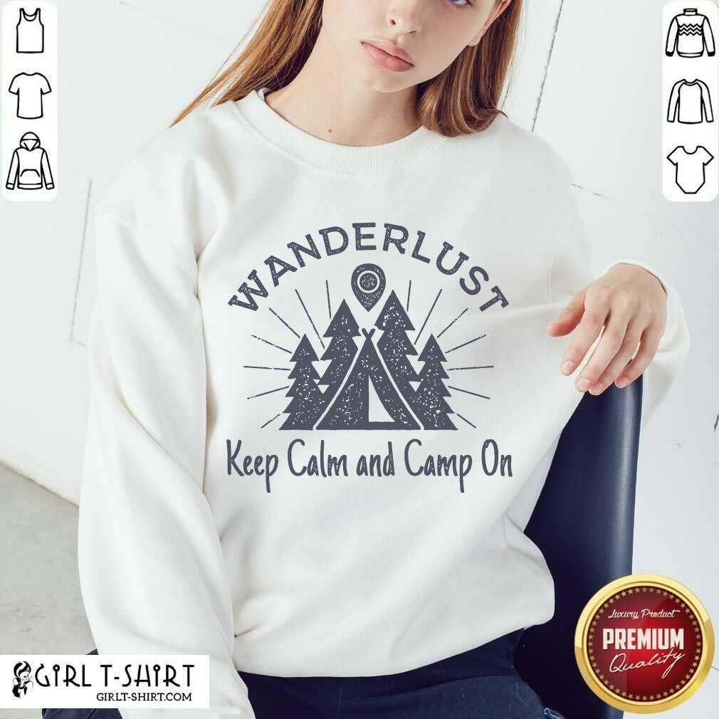 Wanderlust Campground Keep Calm And Camp On Sweatshirt - Design By Girltshirt.com