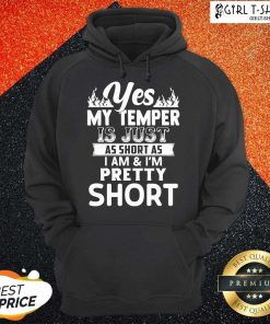 Nice Yes My Temper Is Just As Short As I Am Im Pretty Short Hoodie - Design By Girltshirt.com