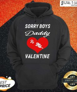 Sorry Boys Daddy Is My Valentine Happy Valentines Dad Hoodie