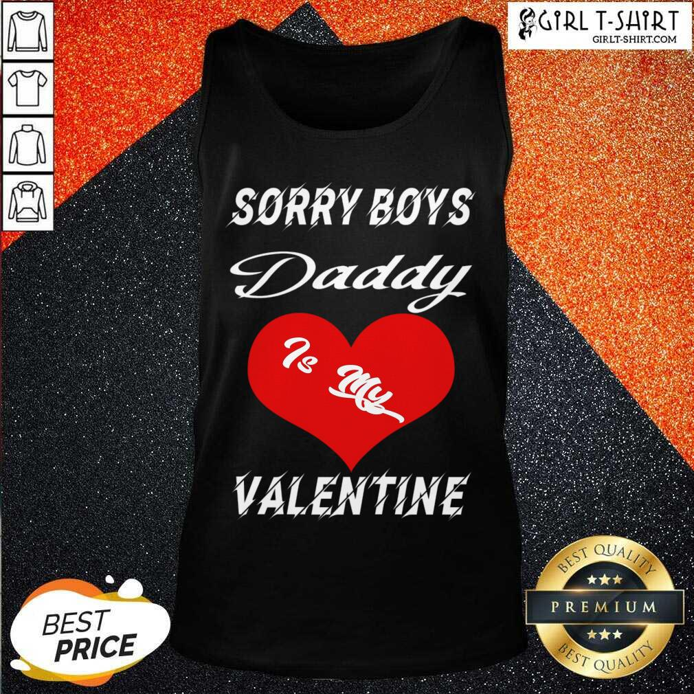 Sorry Boys Daddy Is My Valentine Happy Valentines Dad Tank Top
