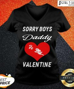 Sorry Boys Daddy Is My Valentine Happy Valentines Dad V-neck