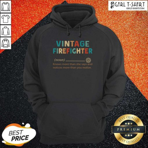 Vintage Firefighter Definition Knows More Than He Says Notices Hoodie