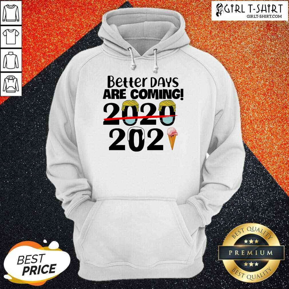 Better Days Are Coming 2020 2021 Hoodie- Design By Girltshirt.com