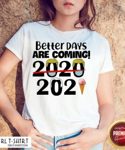 Better Days Are Coming 2020 2021 Shirt - Design By Girltshirt.com