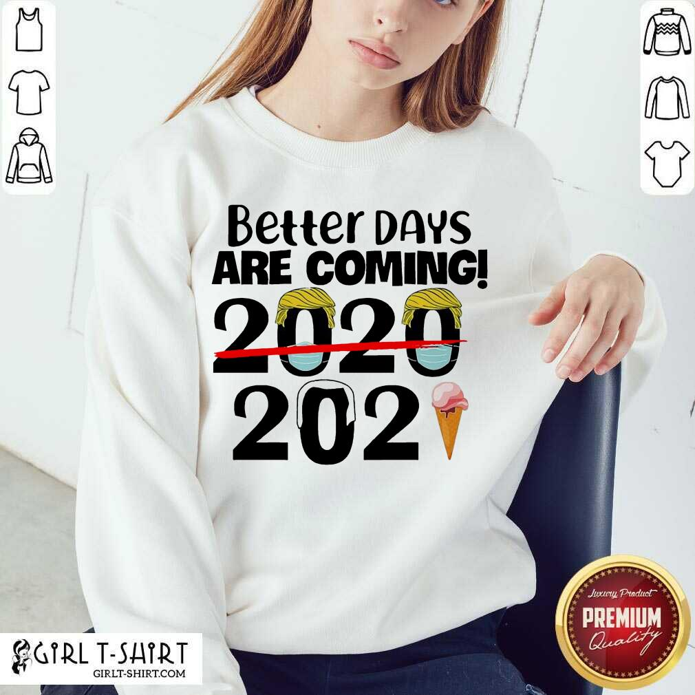 Better Days Are Coming 2020 2021 Sweatshirt- Design By Girltshirt.com