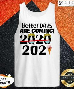 Better Days Are Coming 2020 2021 Tank Top - Design By Girltshirt.com