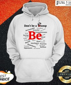 Dont Be A Trump Compassionate Honest Diplomatic Empathetic Election Hoodie - Design By Girltshirt.com