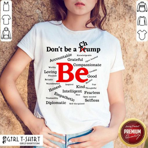 Dont Be A Trump Compassionate Honest Diplomatic Empathetic Election Shirt - Design By Girltshirt.com