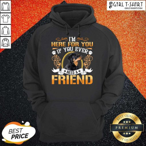 Rottweiler Dog Im Here For You If You Ever Need A Friend Hoodie- Design By Girltshirt.com