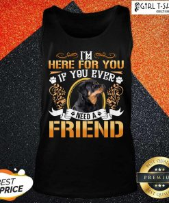 Rottweiler Dog Im Here For You If You Ever Need A Friend Tank Top- Design By Girltshirt.com